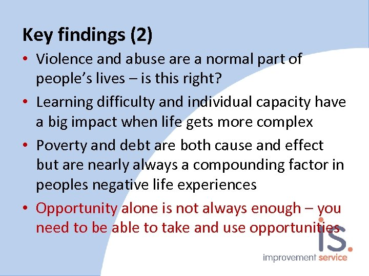 Key findings (2) • Violence and abuse are a normal part of people's lives