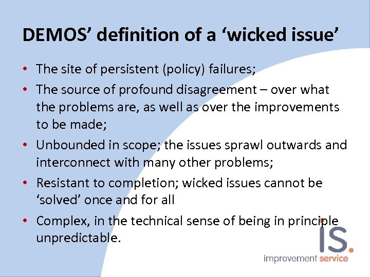 DEMOS' definition of a 'wicked issue' • The site of persistent (policy) failures; •