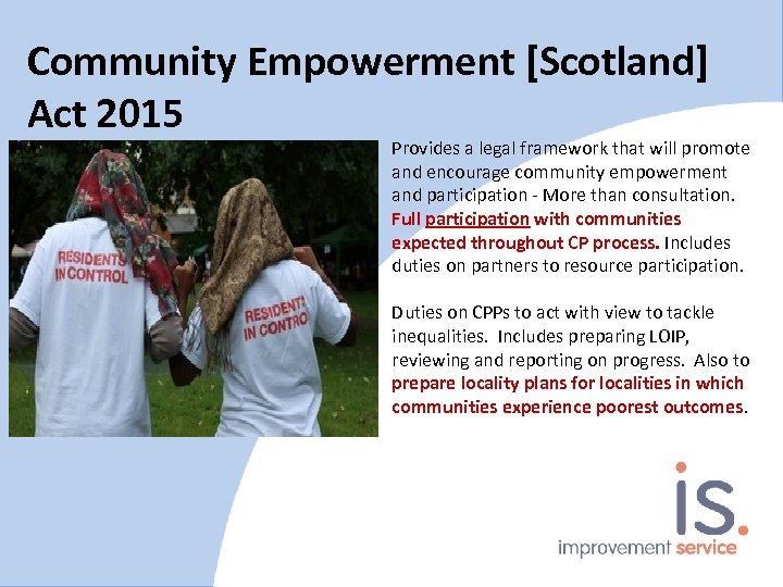 Community Empowerment [Scotland] Act 2015 Provides a legal framework that will promote and encourage