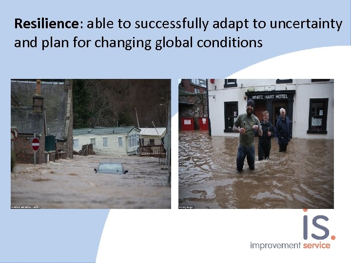 Resilience: able to successfully adapt to uncertainty and plan for changing global conditions