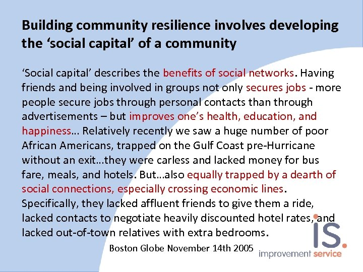 Building community resilience involves developing the 'social capital' of a community 'Social capital' describes