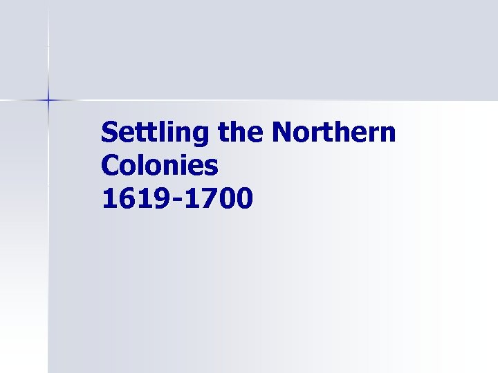 Settling the Northern Colonies 1619 -1700