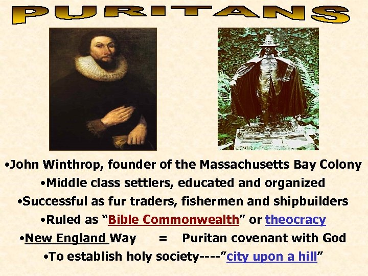 • John Winthrop, founder of the Massachusetts Bay Colony • Middle class settlers,