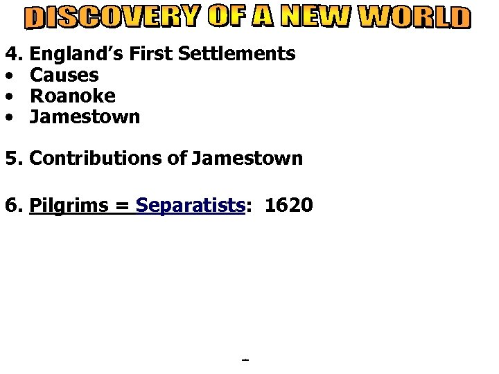 4. England's First Settlements • Causes • Roanoke • Jamestown 5. Contributions of Jamestown