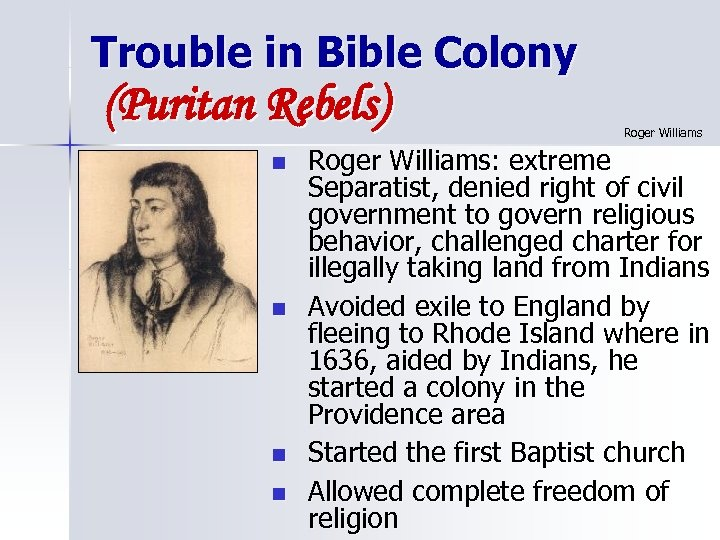 Trouble in Bible Colony (Puritan Rebels) n n Roger Williams: extreme Separatist, denied right