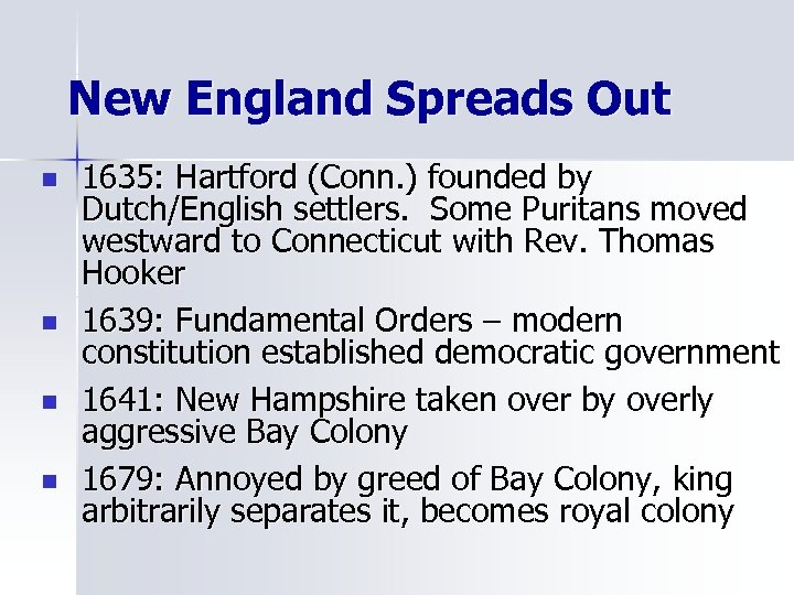 New England Spreads Out n n 1635: Hartford (Conn. ) founded by Dutch/English settlers.