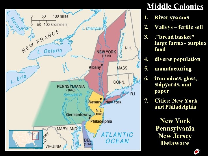 Middle Colonies 1. River systems 2. Valleys – fertile soil 3. .