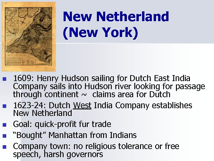 New Netherland (New York) n n n 1609: Henry Hudson sailing for Dutch East
