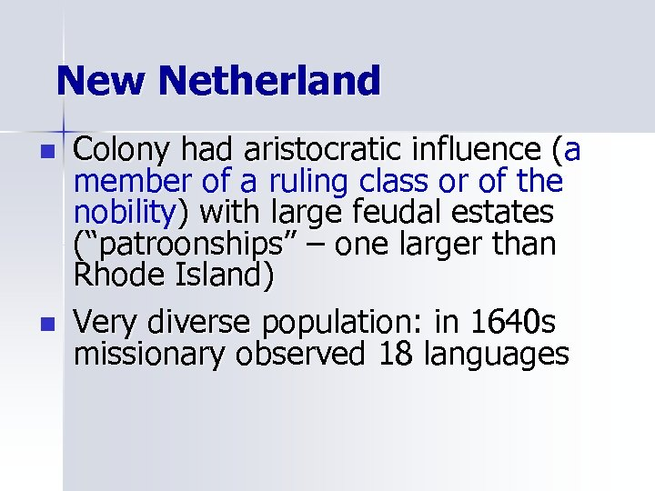 New Netherland n n Colony had aristocratic influence (a member of a ruling class