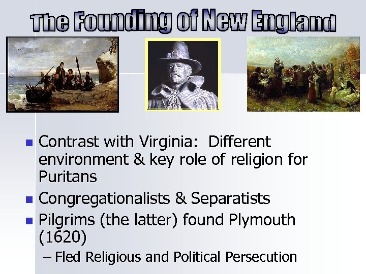 Contrast with Virginia: Different environment & key role of religion for Puritans n Congregationalists