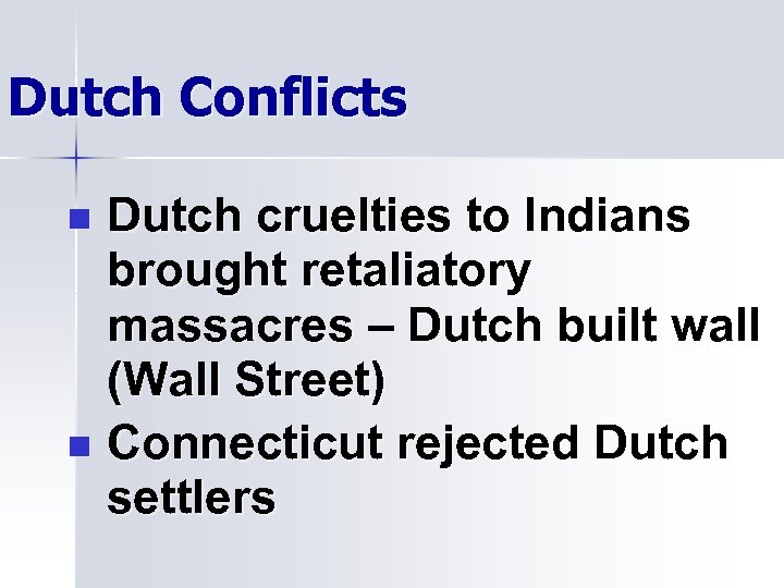 Dutch Conflicts Dutch cruelties to Indians brought retaliatory massacres – Dutch built wall (Wall