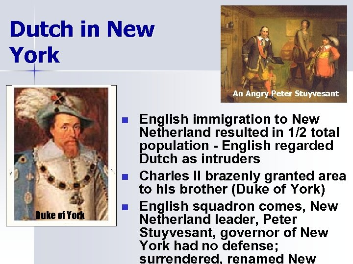 Dutch in New York An Angry Peter Stuyvesant n n Duke of York n