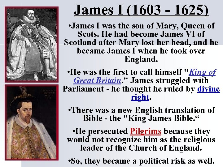 James I (1603 - 1625) • James I was the son of Mary, Queen