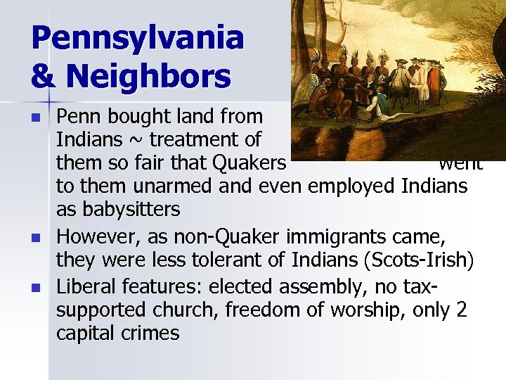 Pennsylvania & Neighbors n n n Penn bought land from Indians ~ treatment of