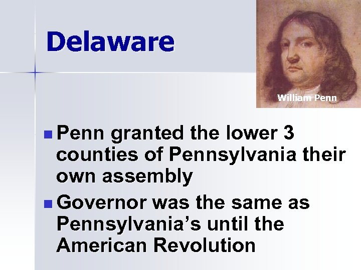 Delaware William Penn n Penn granted the lower 3 counties of Pennsylvania their own