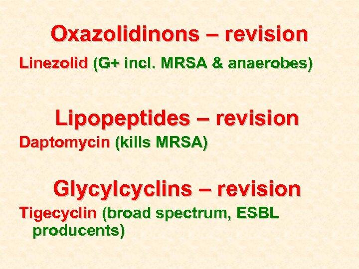 Oxazolidinons – revision Linezolid (G+ incl. MRSA & anaerobes) Lipopeptides – revision Daptomycin (kills