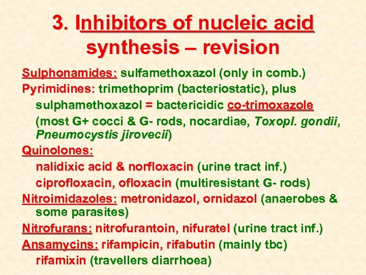 3. Inhibitors of nucleic acid synthesis – revision Sulphonamides: sulfamethoxazol (only in comb. )