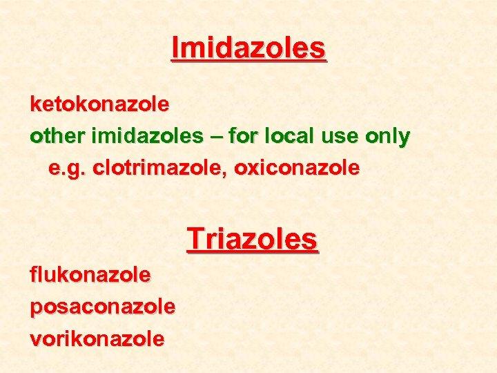 Imidazoles ketokonazole other imidazoles – for local use only e. g. clotrimazole, oxiconazole Triazoles