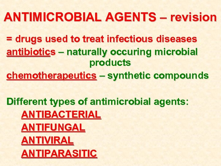 ANTIMICROBIAL AGENTS – revision = drugs used to treat infectious diseases antibiotics – naturally
