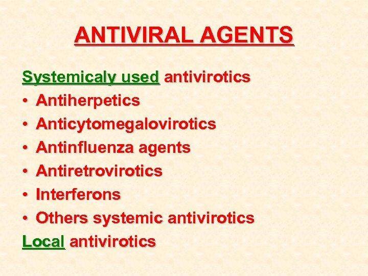 ANTIVIRAL AGENTS Systemicaly used antivirotics • Antiherpetics • Anticytomegalovirotics • Antinfluenza agents • Antiretrovirotics