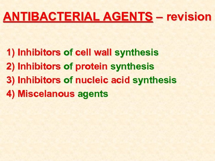 ANTIBACTERIAL AGENTS – revision 1) Inhibitors of cell wall synthesis 2) Inhibitors of protein