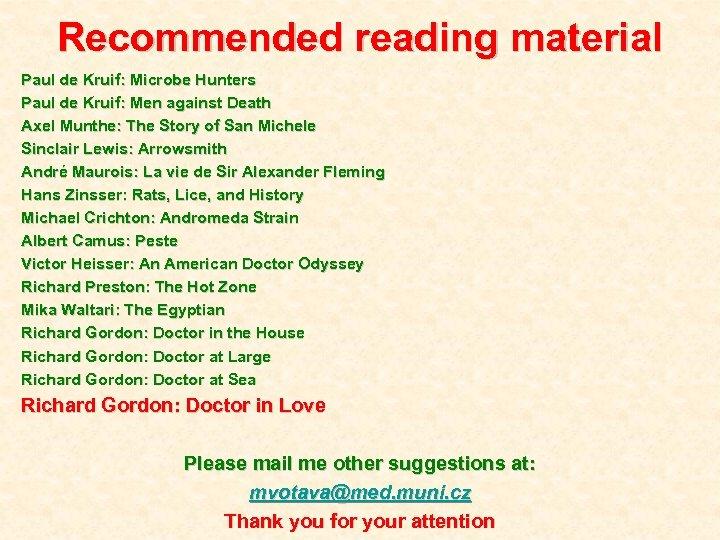 Recommended reading material Paul de Kruif: Microbe Hunters Paul de Kruif: Men against Death