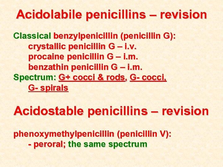 Acidolabile penicillins – revision Classical benzylpenicillin (penicillin G): crystallic penicillin G – i. v.
