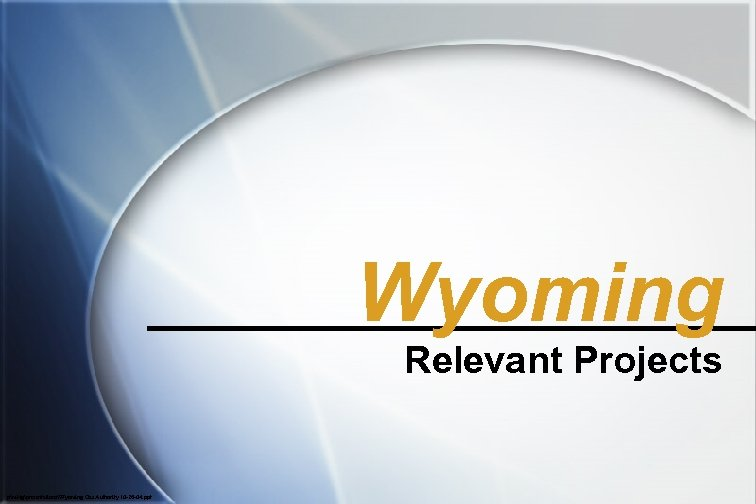 Wyoming Relevant Projects pmktgpresentationsWyoming Gas Authority 10 -26 -04. ppt