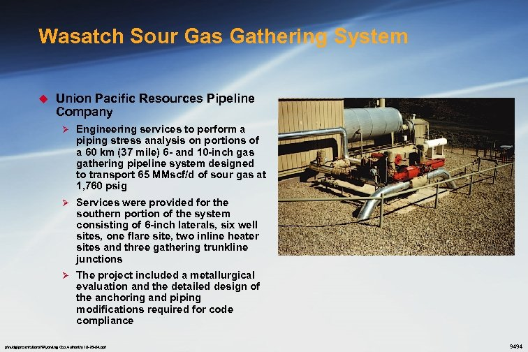 Wasatch Sour Gas Gathering System u Union Pacific Resources Pipeline Company Ø Engineering services