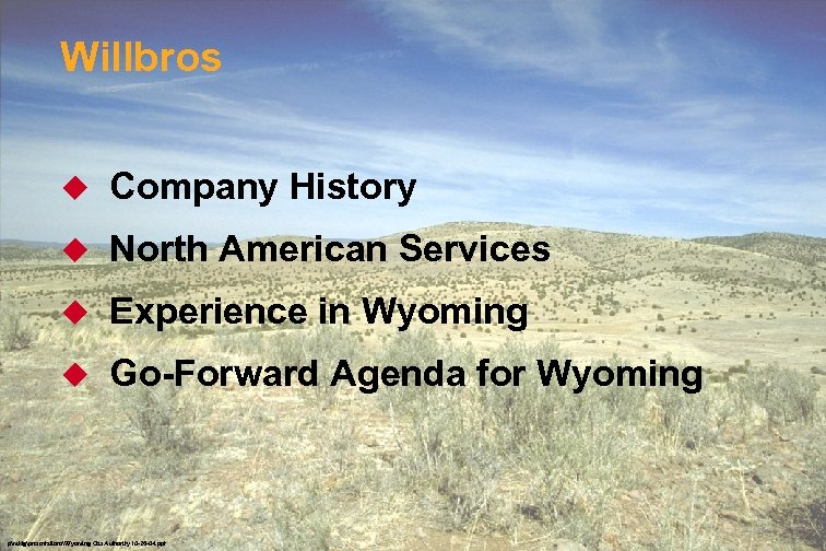 Willbros u Company History u North American Services u Experience in Wyoming u Go-Forward