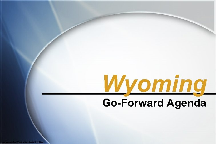 Wyoming Go-Forward Agenda pmktgpresentationsWyoming Gas Authority 10 -26 -04. ppt