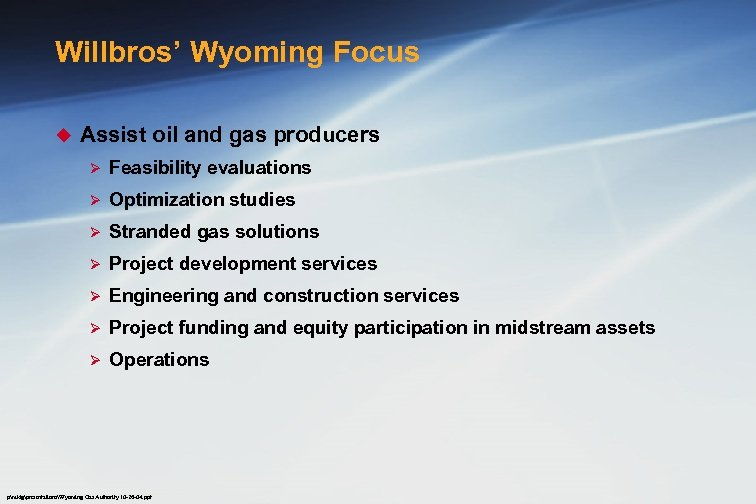 Willbros' Wyoming Focus u Assist oil and gas producers Ø Feasibility evaluations Ø Optimization