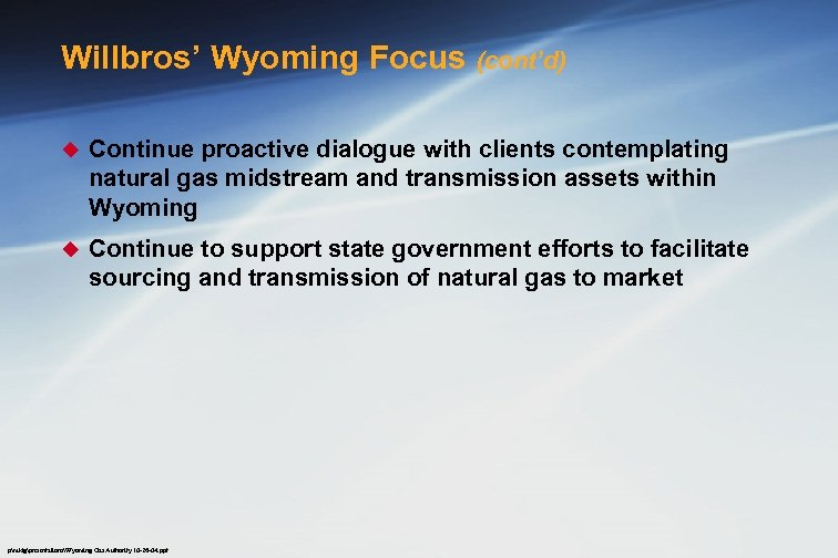 Willbros' Wyoming Focus (cont'd) u Continue proactive dialogue with clients contemplating natural gas midstream
