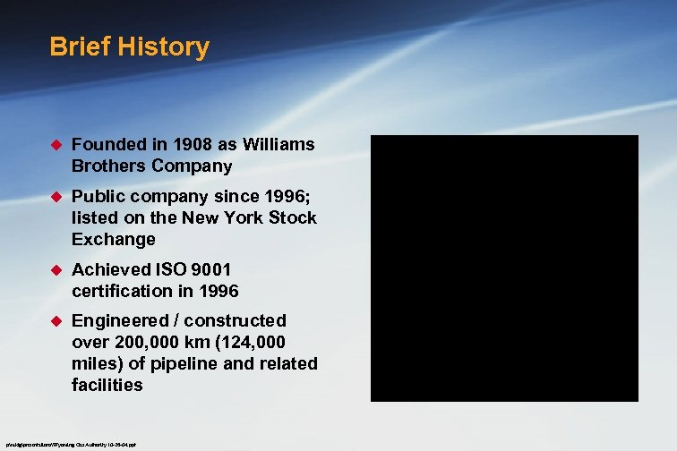 Brief History u Founded in 1908 as Williams Brothers Company u Public company since
