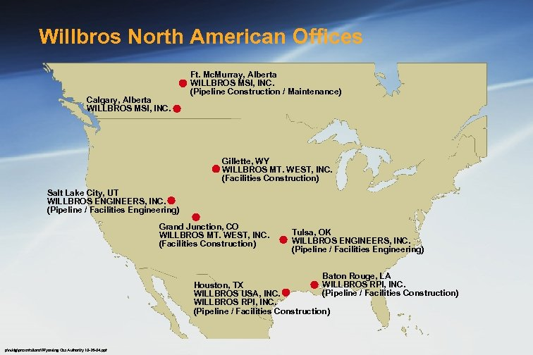 Willbros North American Offices Calgary, Alberta WILLBROS MSI, INC. Ft. Mc. Murray, Alberta WILLBROS