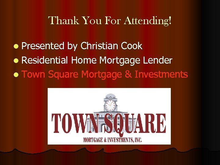 Thank You For Attending! l Presented by Christian Cook l Residential Home Mortgage Lender