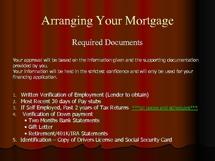 Arranging Your Mortgage Required Documents Your approval will be based on the information given