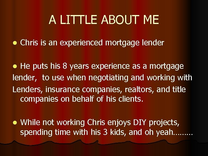 A LITTLE ABOUT ME l Chris is an experienced mortgage lender He puts his