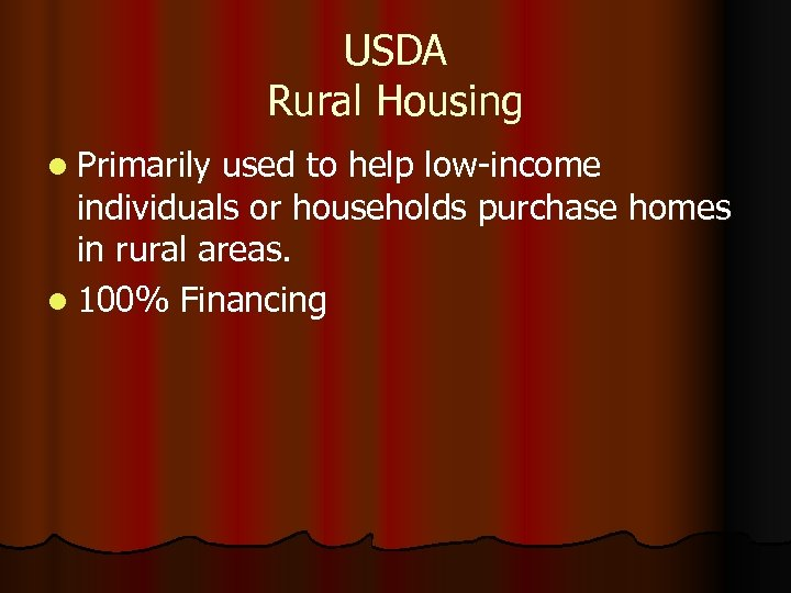 USDA Rural Housing l Primarily used to help low-income individuals or households purchase homes