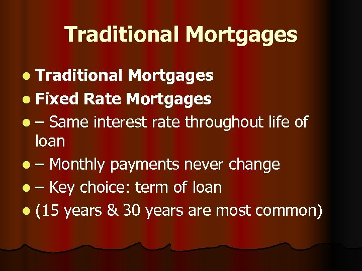 Traditional Mortgages l Fixed Rate Mortgages l – Same interest rate throughout life of