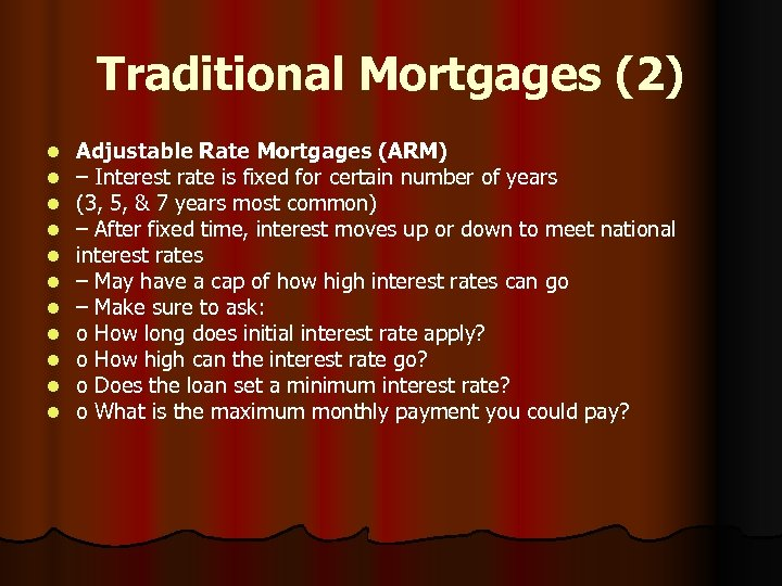 Traditional Mortgages (2) l l l Adjustable Rate Mortgages (ARM) – Interest rate is