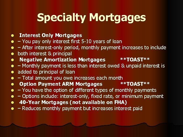 Specialty Mortgages l l l l Interest Only Mortgages – You pay only interest