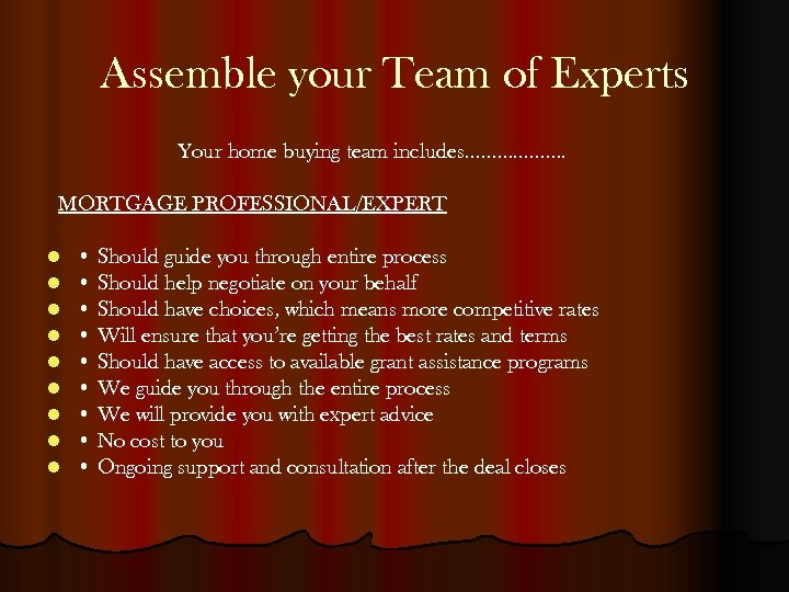 Assemble your Team of Experts Your home buying team includes………………. MORTGAGE PROFESSIONAL/EXPERT l l
