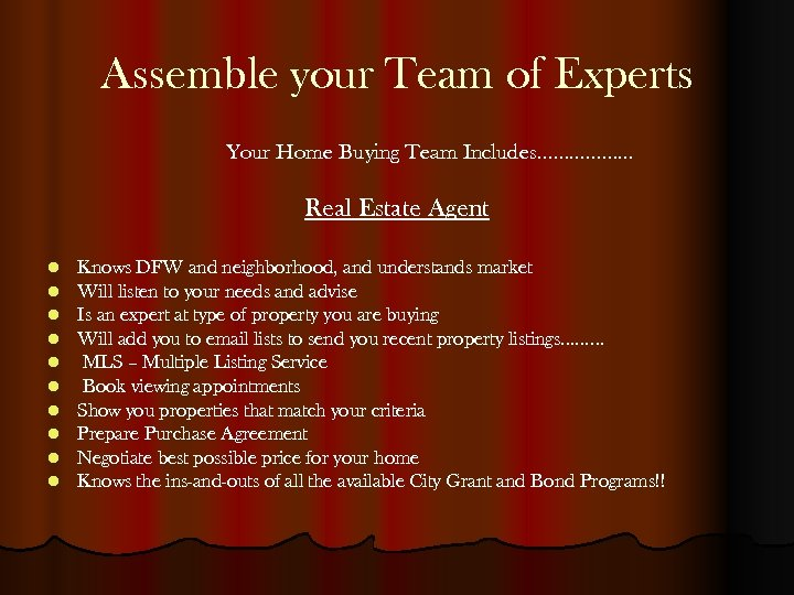Assemble your Team of Experts Your Home Buying Team Includes……………… Real Estate Agent l