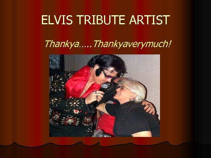 ELVIS TRIBUTE ARTIST Thankya…. . Thankyaverymuch!