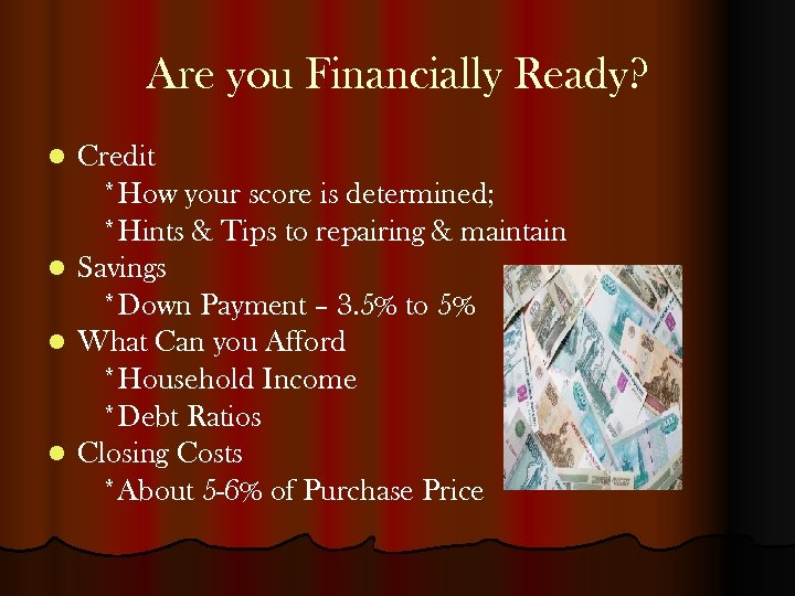 Are you Financially Ready? Credit *How your score is determined; *Hints & Tips to