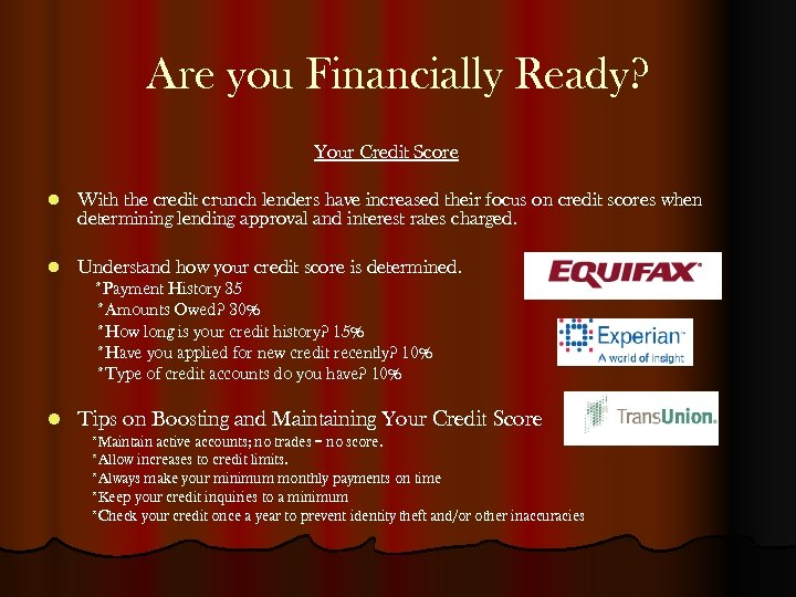 Are you Financially Ready? Your Credit Score l With the credit crunch lenders have