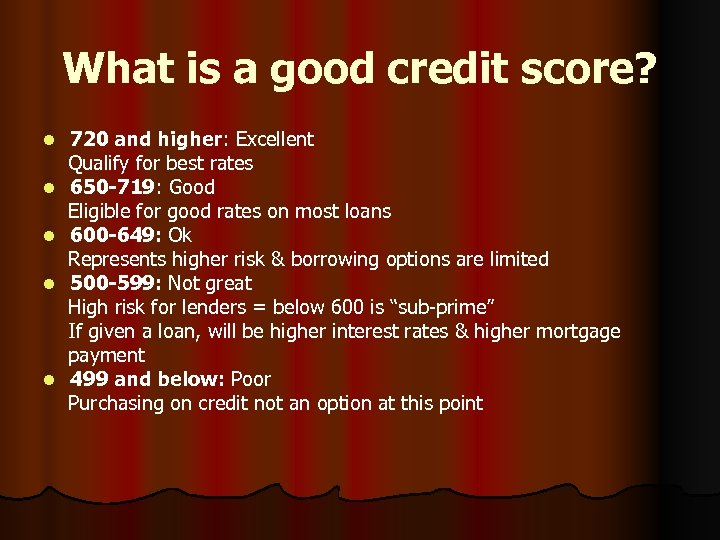 What is a good credit score? l l l 720 and higher: Excellent Qualify