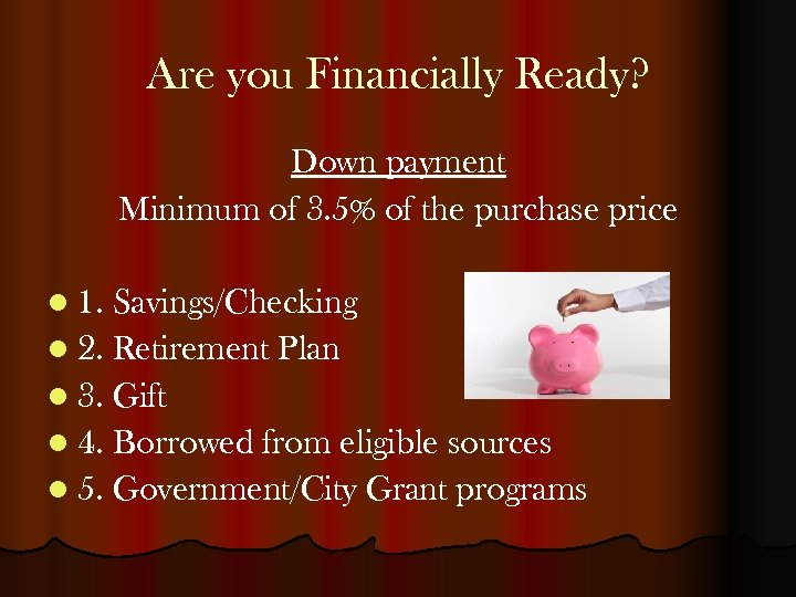 Are you Financially Ready? Down payment Minimum of 3. 5% of the purchase price