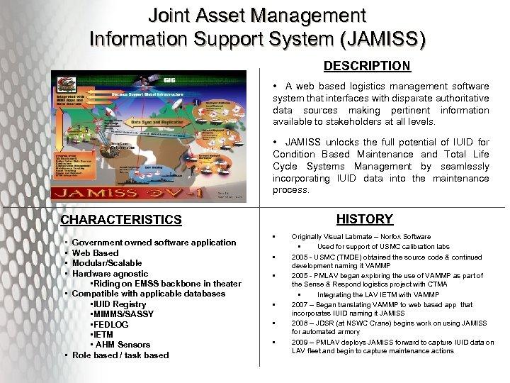 Joint Asset Management Information Support System (JAMISS) DESCRIPTION • A web based logistics management